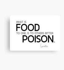 what is food to one, is to others bitter poison - lucretius Canvas Print