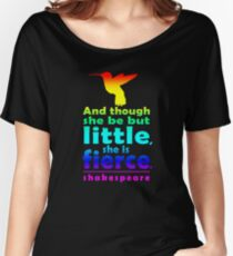And though she be but little, she is fierce. Women's Relaxed Fit T-Shirt
