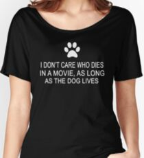 I Don't Care Who Dies In A Movie, As Long As The Dog Lives Women's Relaxed Fit T-Shirt