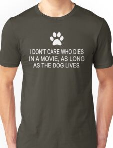 I Don't Care Who Dies In A Movie, As Long As The Dog Lives Unisex T-Shirt