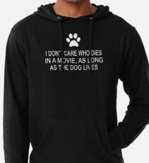 I Don't Care Who Dies In A Movie, As Long As The Dog Lives Lightweight Hoodie