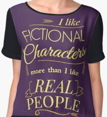I like fictional characters more than real people Chiffon Top