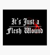 Its Just A Flesh Wound - Monty Python Photographic Print
