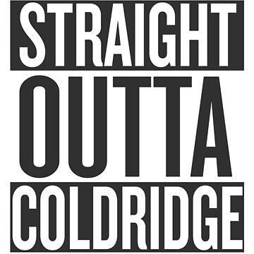 STRAIGHT OUTTA COLDRIDGE by gingrjim