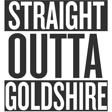 STRAIGHT OUTTA GOLDSHIRE by gingrjim