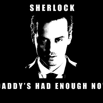 Moriarty Daddy's had enough now by chloelvenises