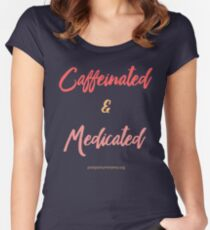 Caffeinated and Medicated Women's Fitted Scoop T-Shirt