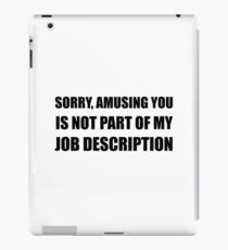 Sorry Amusing Job Description iPad Case/Skin