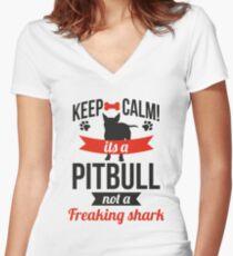Keep calm its a pitbull not a freaking shark Women's Fitted V-Neck T-Shirt