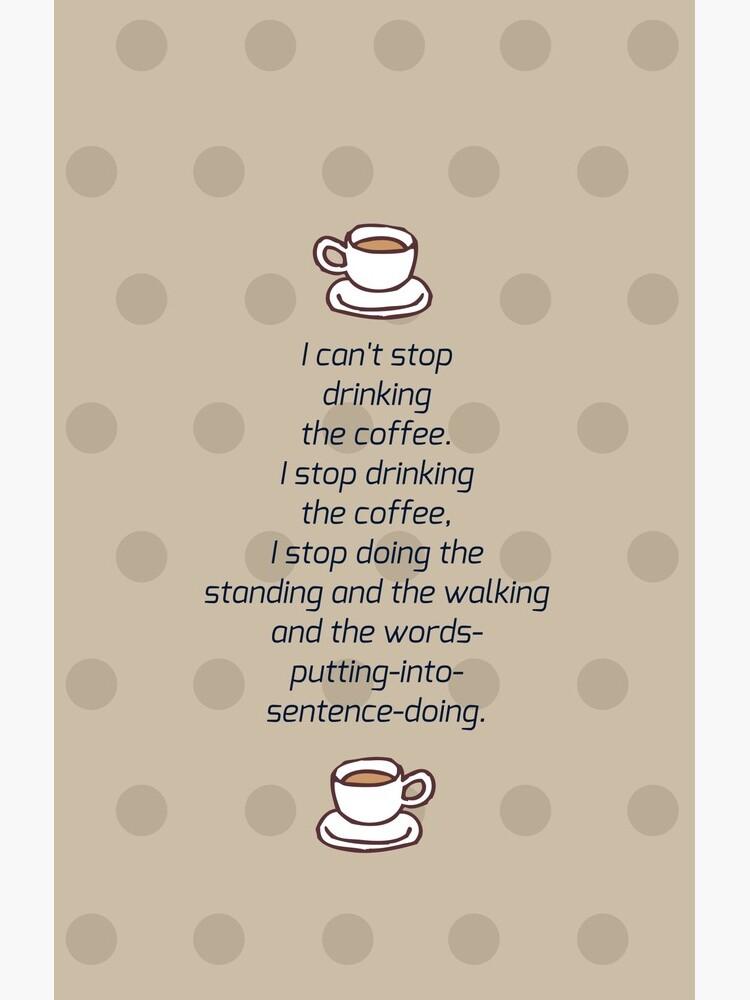 Ich kann nicht aufhören, den Kaffee zu trinken von cinemagia