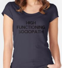 I'm not a psychopath, I'm a high functioning sociopath... Women's Fitted Scoop T-Shirt