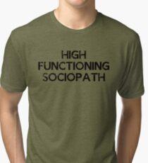 I'm not a psychopath, I'm a high functioning sociopath... Tri-blend T-Shirt