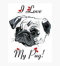 I Love My Pug!  Photographic Print