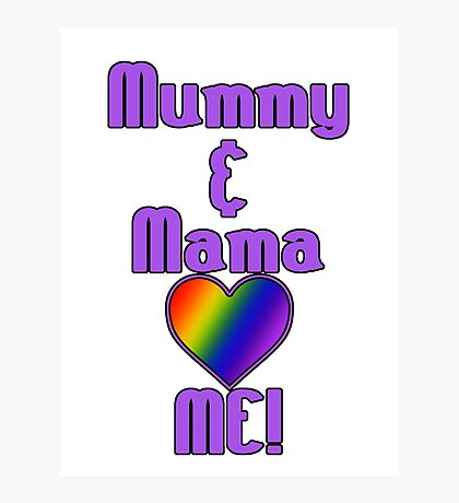 Mummy & Mama Love Me | Lesbian Parenting Photographic Print