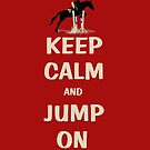 Keep Calm and Jump On Horse Pillows, iPhone Cases,T-Shirt or Hoodie's and More! by Patricia Barmatz