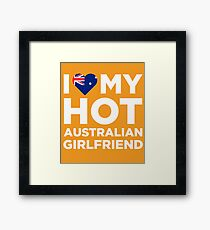 I Love My Hot Australian Girlfriend Framed Print