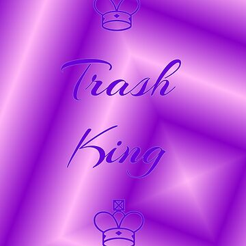Trash King by lovehelm