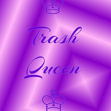 Trash Queen by lovehelm