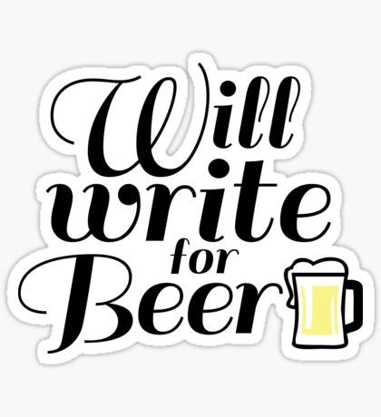 Will Write for Beer - 2 Sticker