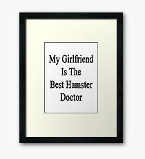 My Girlfriend Is The Best Hamster Doctor  Framed Print