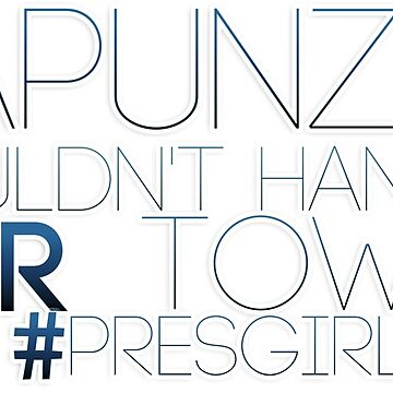Punzie Is A Pres Girl by tmcstoots