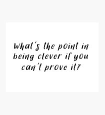 Sherlock - What's the point in being clever Photographic Print