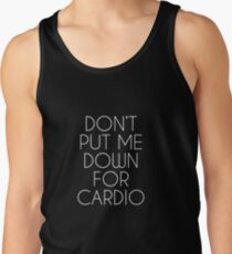 Don't Put Me Down For Cardio.  Tank Top