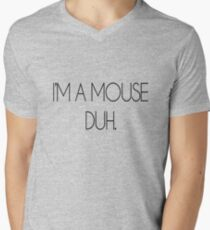 I'M A MOUSE. DUH! Men's V-Neck T-Shirt