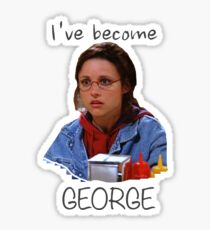 Elaine - I've Become George (dark) Sticker