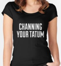 CHANNING YOUR TATUM Women's Fitted Scoop T-Shirt