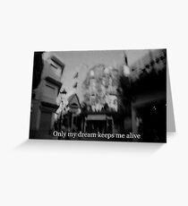 Lomography white and black photo with text Only my dream keeps me alive Greeting Card