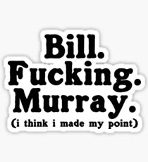 Bill. Fucking. Murray. (i think i made my point) Sticker