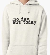 no day but today Pullover Hoodie