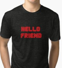 Mr. Robot - Hello friend Tri-blend T-Shirt