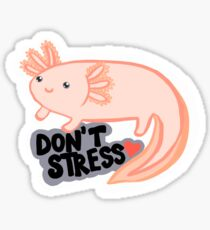 Don't Stress Axolotl (read description please! <3 ) Sticker
