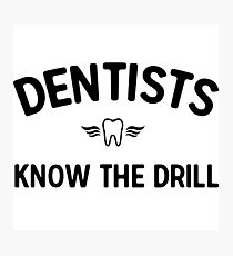 Dentists know the drill Photographic Print
