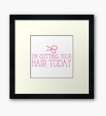 I'm cutting your hair today! cute funny hairdresser stylist design Framed Print