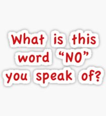 """What Is This Word """"NO"""" You Speak Of? Sticker"""