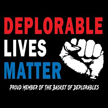 Deplorable Lives Matter by The-Tee-King