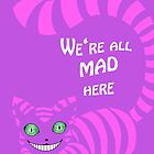 We're all mad here by Minah-Solveigh