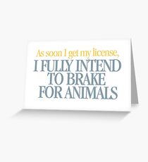 Clueless - I fully intend to brake for animals Greeting Card