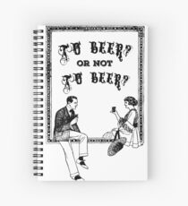 To Be Or Not To be Shakespeare Beer Funny Drinking Quotes Spiral Notebook