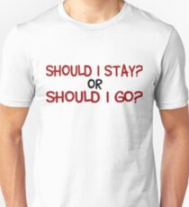 Should I Stay Or Should I Go  Unisex T-Shirt