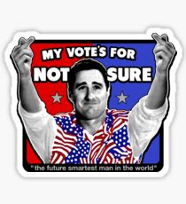 MY VOTE'S FOR NOT SURE - the future smartest man in the world - Idiocracy US Presidental Candidate Sticker