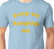 Keep on Keeping On Unisex T-Shirt