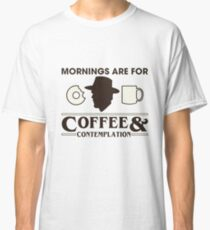 Mornings are for Coffee & Contemplation Classic T-Shirt
