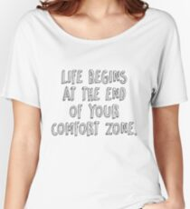 Life begins at the end of your comfort zone Women's Relaxed Fit T-Shirt