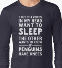 3 out of 4 voices in my head want to sleep. The other wants to know if penguins have knees T-Shirt