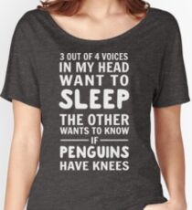 3 out of 4 voices in my head want to sleep. The other wants to know if penguins have knees Women's Relaxed Fit T-Shirt