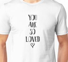 You Are So Loved Typography Quote Unisex T-Shirt